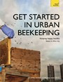 Get Started in Urban Beekeeping - Keeping happy, healthy bees in the city